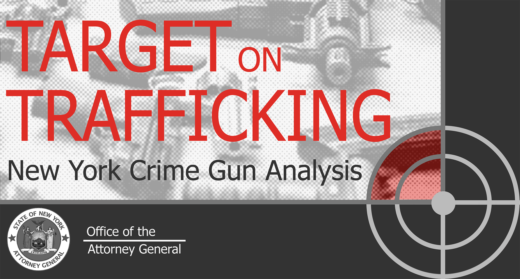 Target on Trafficking: New York Crime Gun Analysis. New York Attorney General